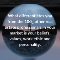 What differentiates you from the other real estate professionals is your beliefs, values, work ethic, and personality.